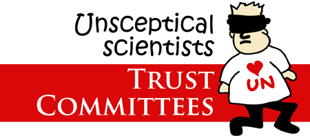 unskeptical scientists Trust Committees