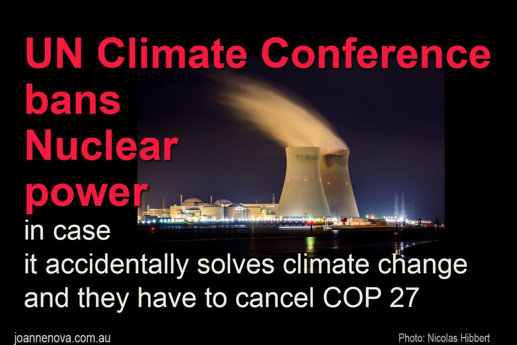 UN Climate Conference Bans Nuclear Power in case it accidentaqlly solves climate change and they have to cancel COP27