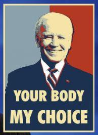 Your body, My Choice. Joe Biden. Babylon Bee.
